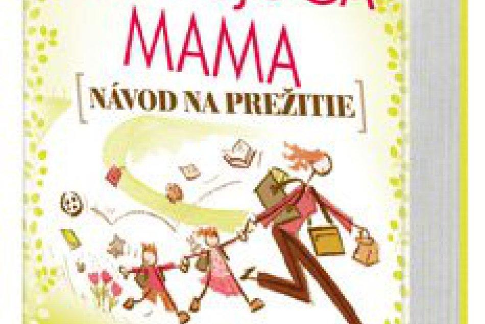 Tip na knihu: Pracujúca mama - návod na prežitie